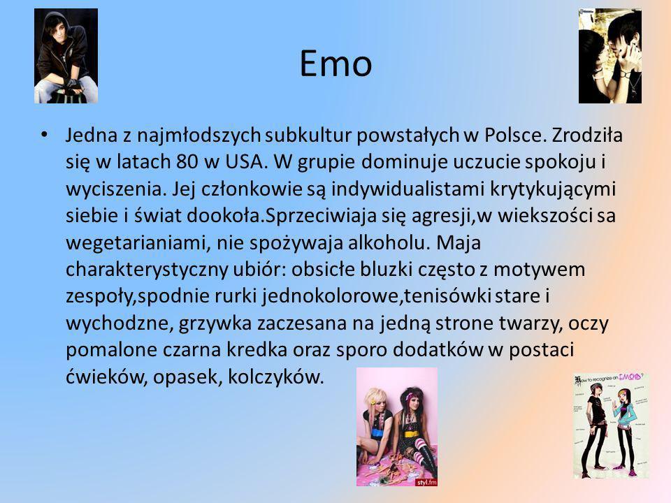 Emo Jedna z najmłodszych subkultur powstałych w Polsce. Zrodziła się w latach 80 w USA. W grupie dominuje uczucie spokoju i wyciszenia. Jej członkowie