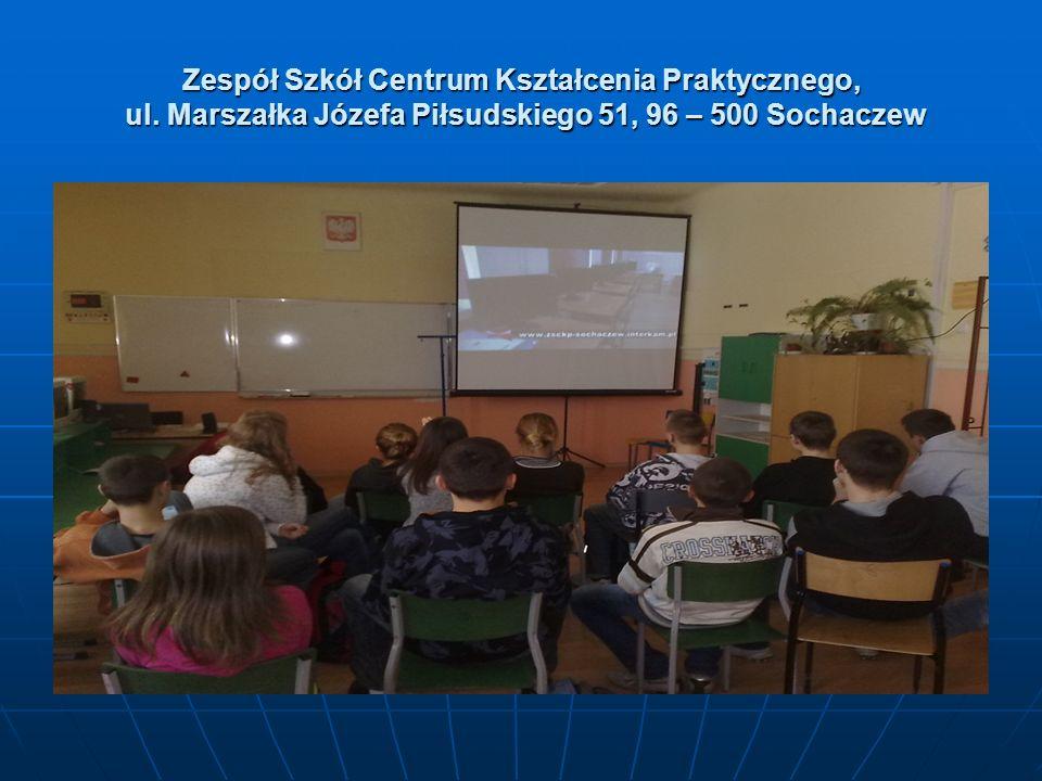 Zespół Szkół Centrum Kształcenia Praktycznego, ul. Marszałka Józefa Piłsudskiego 51, 96 – 500 Sochaczew