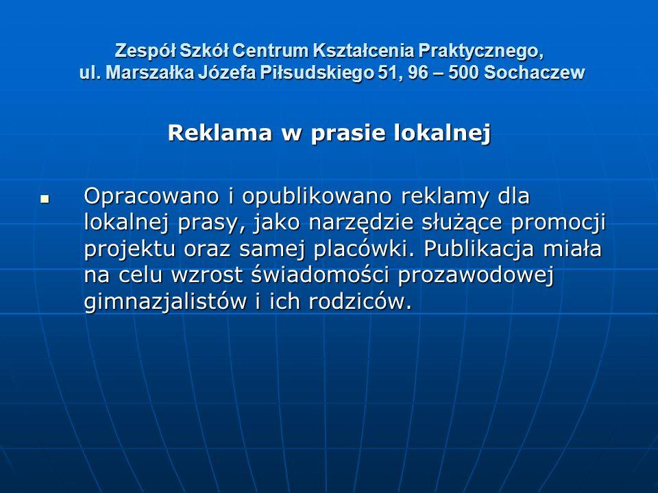 Zespół Szkół Centrum Kształcenia Praktycznego, ul. Marszałka Józefa Piłsudskiego 51, 96 – 500 Sochaczew Reklama w prasie lokalnej Opracowano i opublik