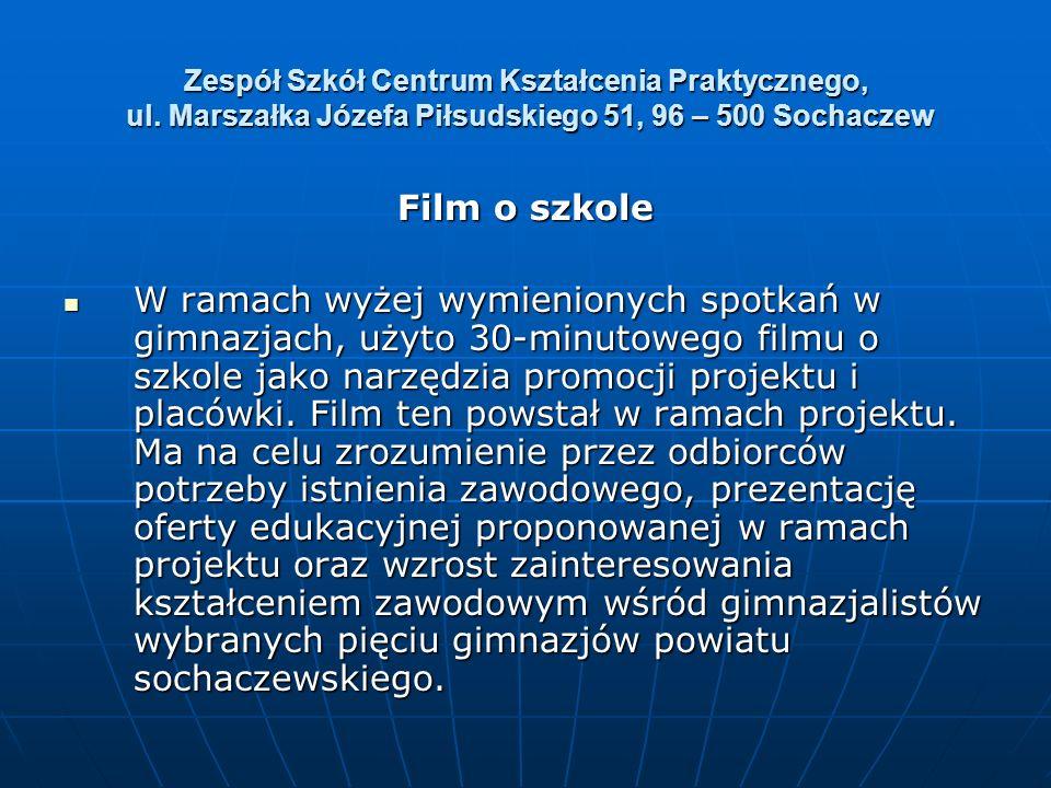 Zespół Szkół Centrum Kształcenia Praktycznego, ul. Marszałka Józefa Piłsudskiego 51, 96 – 500 Sochaczew Film o szkole W ramach wyżej wymienionych spot