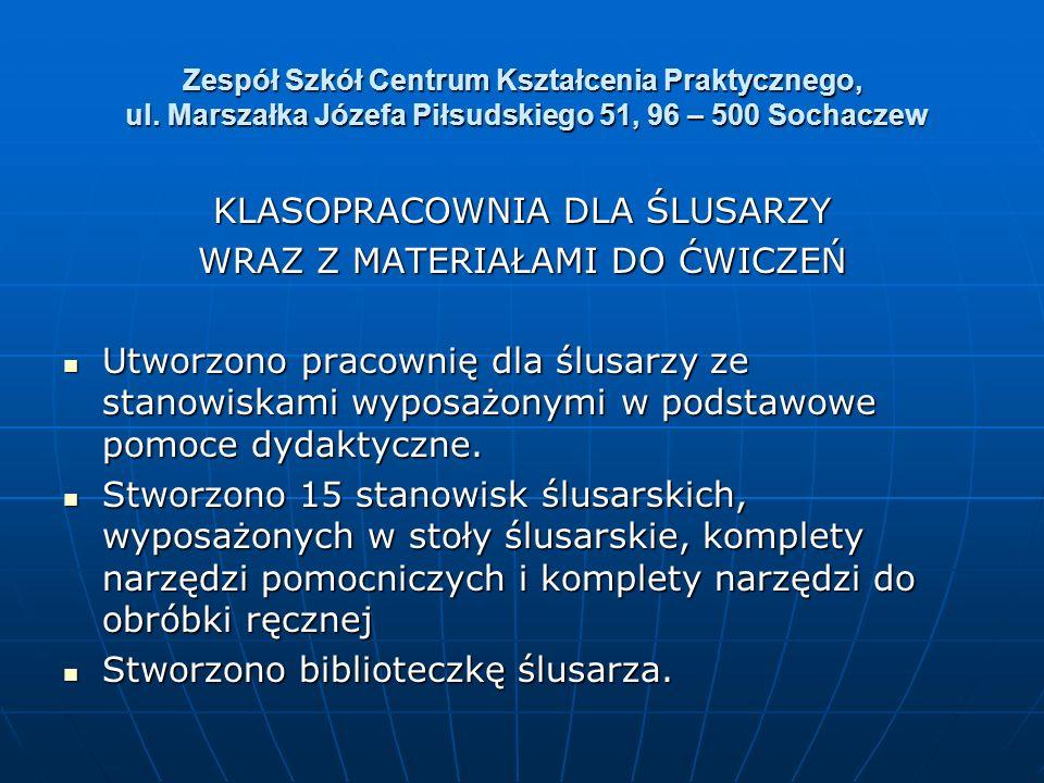 Zespół Szkół Centrum Kształcenia Praktycznego, ul. Marszałka Józefa Piłsudskiego 51, 96 – 500 Sochaczew KLASOPRACOWNIA DLA ŚLUSARZY WRAZ Z MATERIAŁAMI