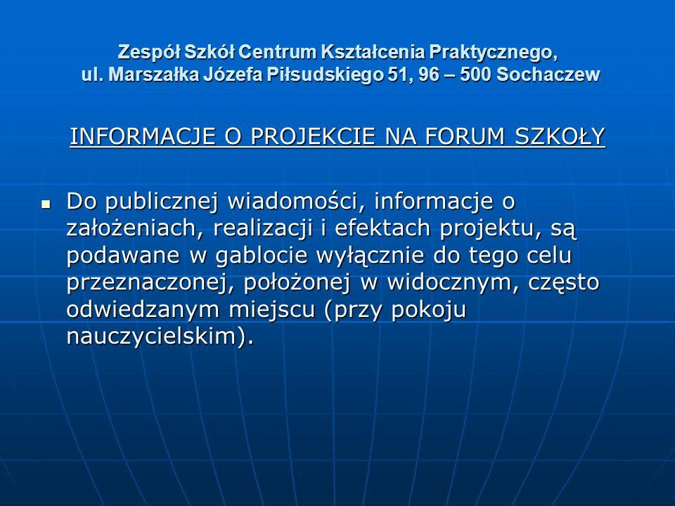 Zespół Szkół Centrum Kształcenia Praktycznego, ul. Marszałka Józefa Piłsudskiego 51, 96 – 500 Sochaczew INFORMACJE O PROJEKCIE NA FORUM SZKOŁY Do publ