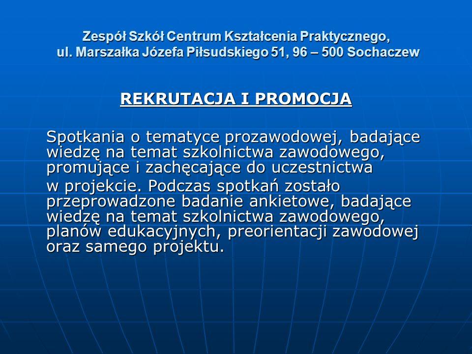 Zespół Szkół Centrum Kształcenia Praktycznego, ul. Marszałka Józefa Piłsudskiego 51, 96 – 500 Sochaczew REKRUTACJA I PROMOCJA Spotkania o tematyce pro