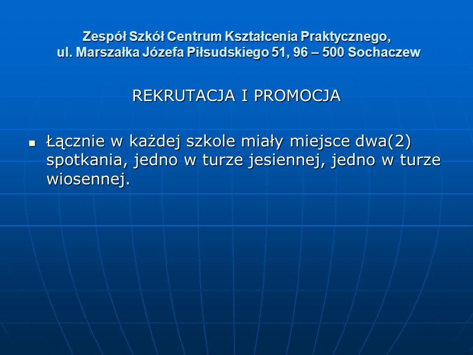 Zespół Szkół Centrum Kształcenia Praktycznego, ul. Marszałka Józefa Piłsudskiego 51, 96 – 500 Sochaczew REKRUTACJA I PROMOCJA Łącznie w każdej szkole