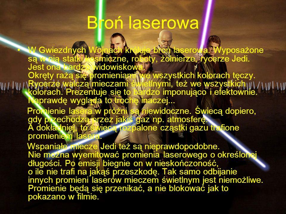 Broń laserowa W Gwiezdnych Wojnach króluje broń laserowa. Wyposażone są w nią statki kosmiczne, roboty, żołnierze, rycerze Jedi. Jest ona bardzo widow