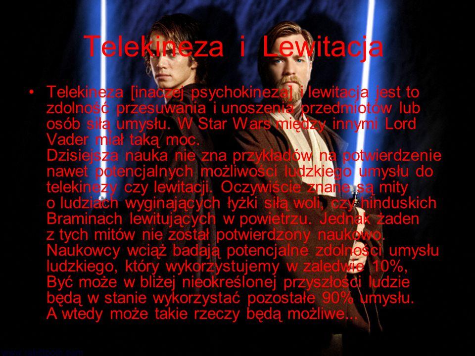 Telekineza i Lewitacja Telekineza [inaczej psychokineza] i lewitacja jest to zdolność przesuwania i unoszenia przedmiotów lub osób siłą umysłu. W Star