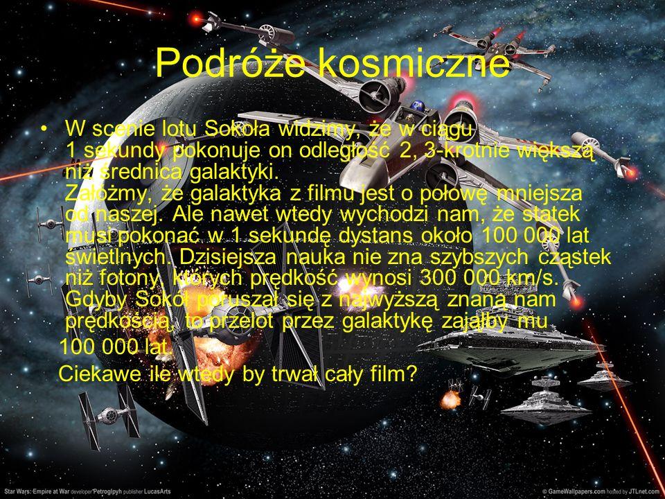 Podróże kosmiczne W scenie lotu Sokoła widzimy, że w ciągu 1 sekundy pokonuje on odległość 2, 3-krotnie większą niż średnica galaktyki. Załóżmy, że ga