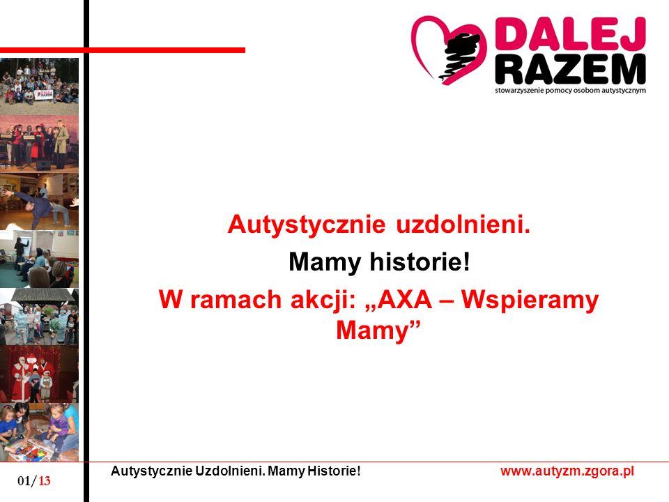 Autystycznie Uzdolnieni. Mamy Historie. www.autyzm.zgora.pl Autystycznie uzdolnieni.