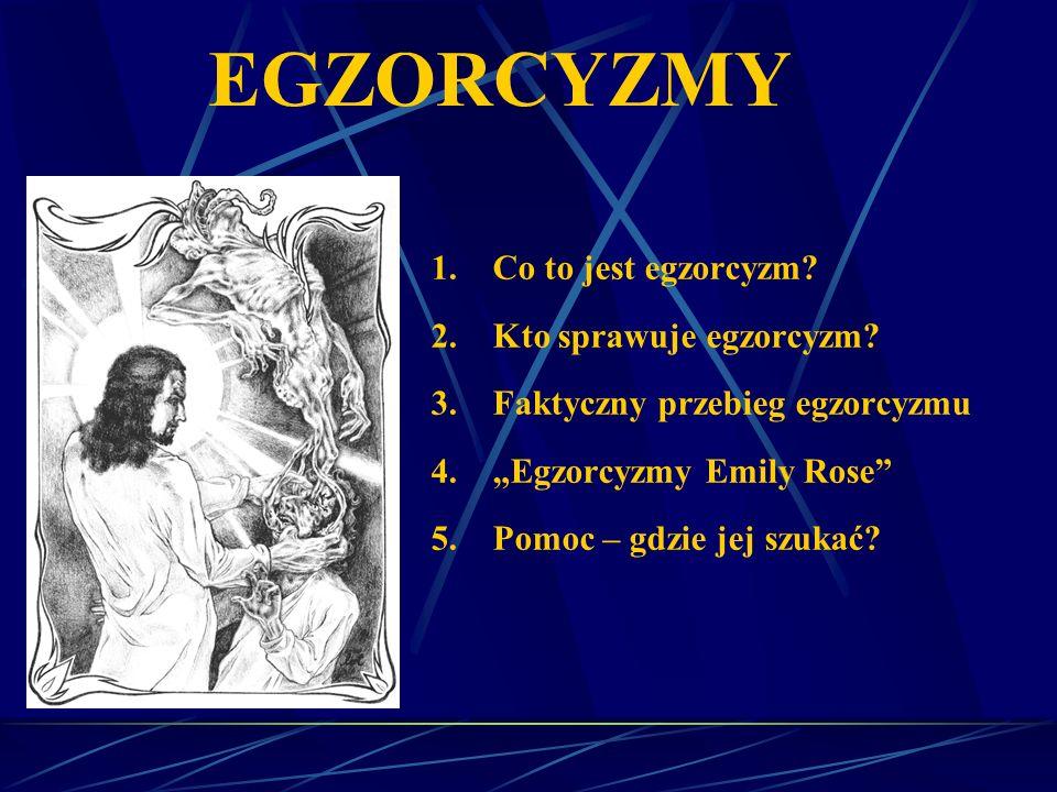 1.Co to jest egzorcyzm.2.Kto sprawuje egzorcyzm.