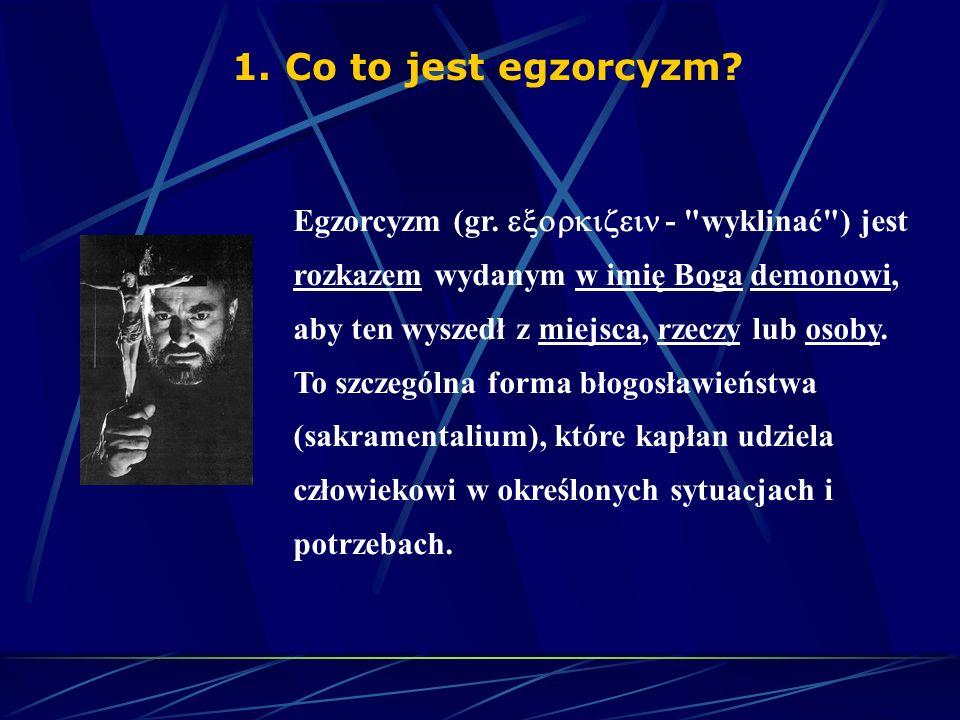 1.Co to jest egzorcyzm. Egzorcyzm (gr.