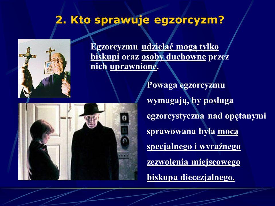 Pod nazwą egzorcyzmu rozumie się: 2. Egzorcyzmy mniejsze, prywatne lub proste - nie są egzorcyzmami w ścisłym tego słowa znaczeniu, nie zawierają form
