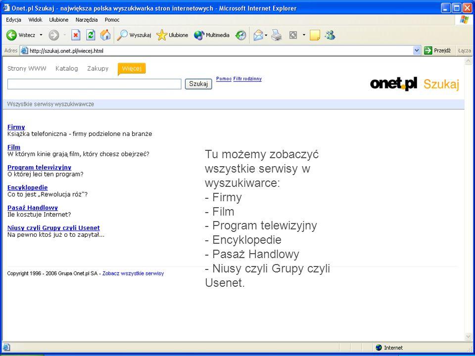 Tu możemy zobaczyć wszystkie serwisy w wyszukiwarce: - Firmy - Film - Program telewizyjny - Encyklopedie - Pasaż Handlowy - Niusy czyli Grupy czyli Us