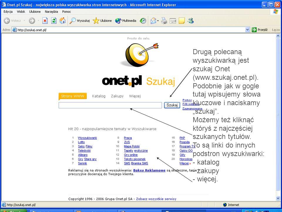 Drugą polecaną wyszukiwarką jest szukaj Onet (www.szukaj.onet.pl). Podobnie jak w gogle tutaj wpisujemy słowa kluczowe i naciskamy szukaj. Możemy też