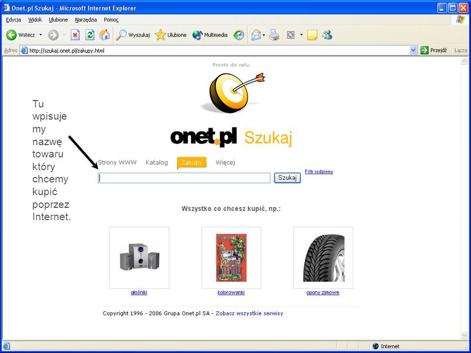 Tu wpisuje my nazwę towaru który chcemy kupić poprzez Internet.