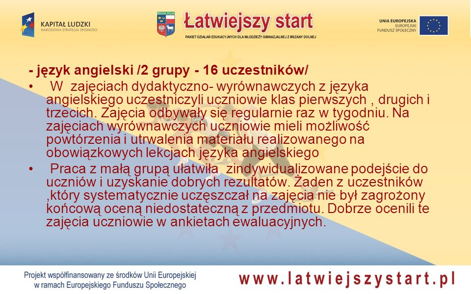 - język angielski /2 grupy - 16 uczestników/ W zajęciach dydaktyczno- wyrównawczych z języka angielskiego uczestniczyli uczniowie klas pierwszych, drugich i trzecich.