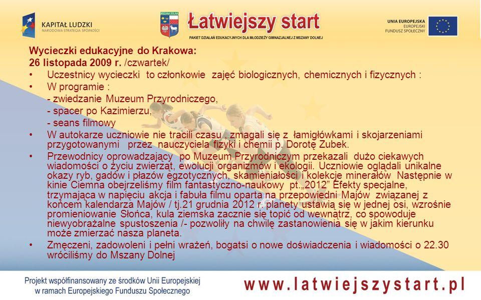 Wycieczki edukacyjne do Krakowa: 26 listopada 2009 r. /czwartek/ Uczestnicy wycieczki to członkowie zajęć biologicznych, chemicznych i fizycznych : W