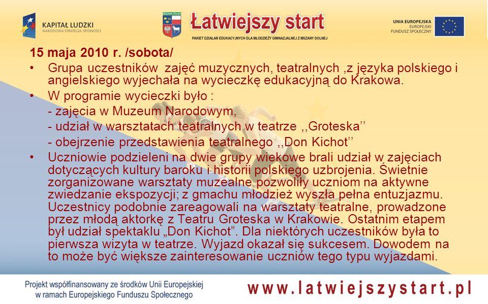 15 maja 2010 r. /sobota/ Grupa uczestników zajęć muzycznych, teatralnych,z języka polskiego i angielskiego wyjechała na wycieczkę edukacyjną do Krakow