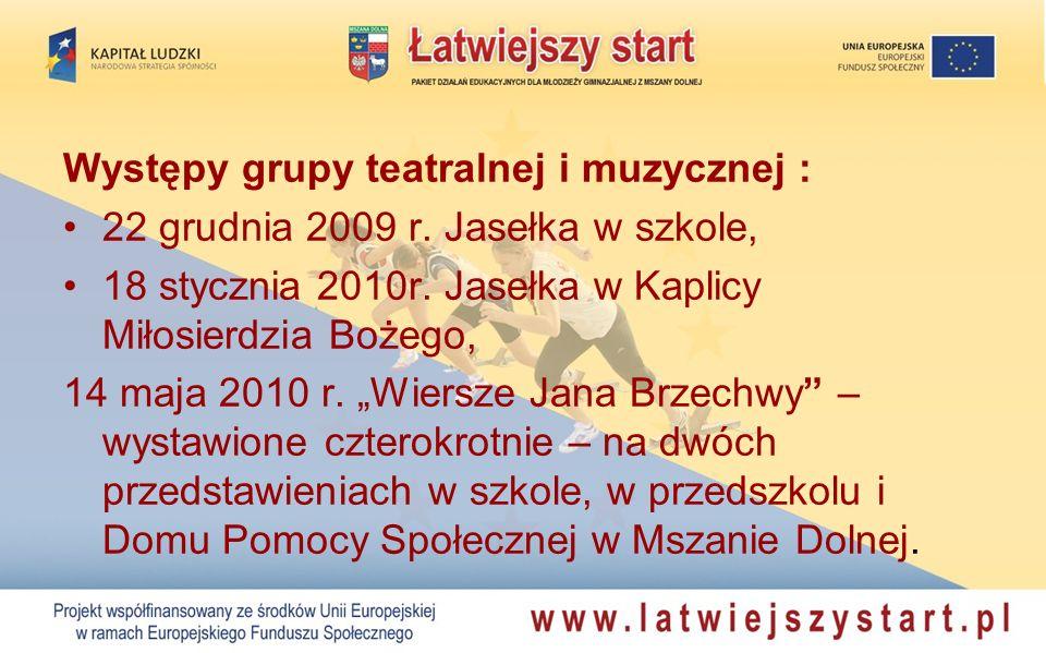 Występy grupy teatralnej i muzycznej : 22 grudnia 2009 r. Jasełka w szkole, 18 stycznia 2010r. Jasełka w Kaplicy Miłosierdzia Bożego, 14 maja 2010 r.