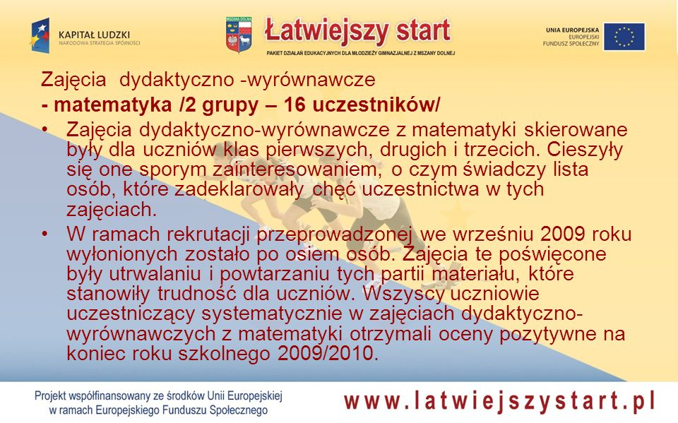 Zajęcia dydaktyczno -wyrównawcze - matematyka /2 grupy – 16 uczestników/ Zajęcia dydaktyczno-wyrównawcze z matematyki skierowane były dla uczniów klas pierwszych, drugich i trzecich.
