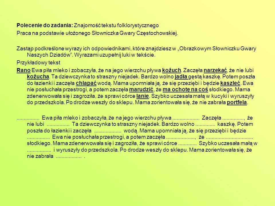 Polecenie do zadania: Znajomość tekstu folklorystycznego Praca na podstawie ułożonego Słowniczka Gwary Częstochowskiej. Zastąp podkreślone wyrazy ich