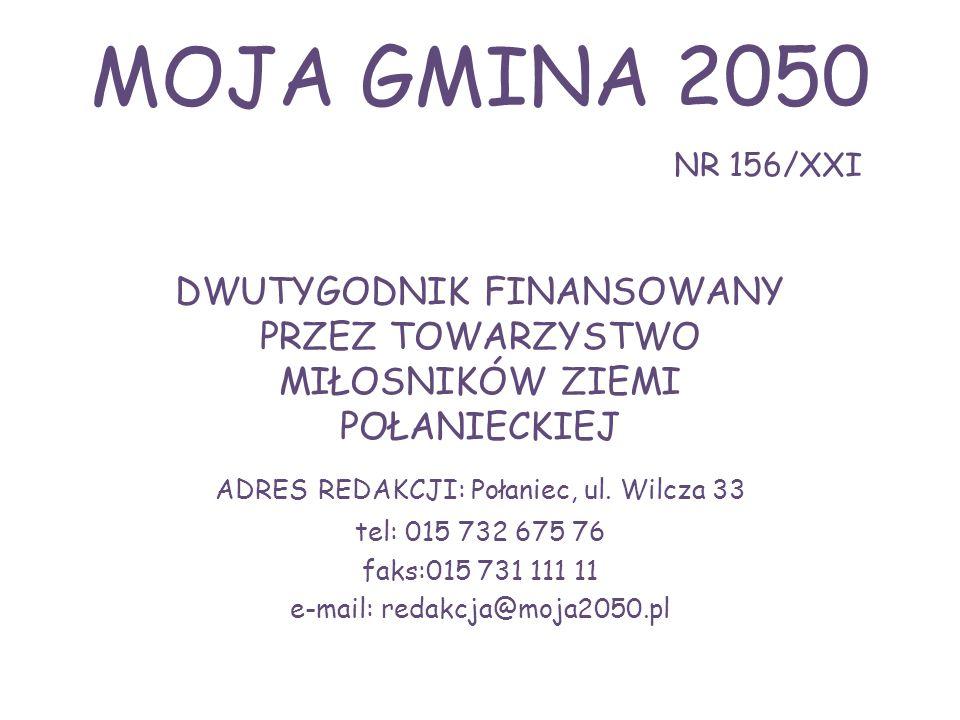 MOJA GMINA 2050 NR 156/XXI DWUTYGODNIK FINANSOWANY PRZEZ TOWARZYSTWO MIŁOSNIKÓW ZIEMI POŁANIECKIEJ ADRES REDAKCJI: Połaniec, ul. Wilcza 33 tel: 015 73
