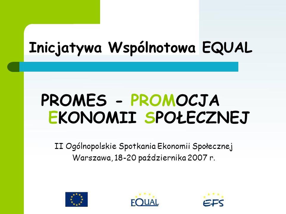PROMES - PROMOCJA EKONOMII SPOŁECZNEJ II Ogólnopolskie Spotkania Ekonomii Społecznej Warszawa, 18-20 października 2007 r.