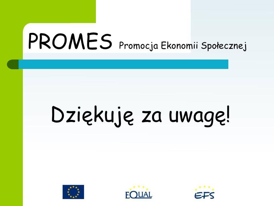 Dziękuję za uwagę! PROMES Promocja Ekonomii Społecznej