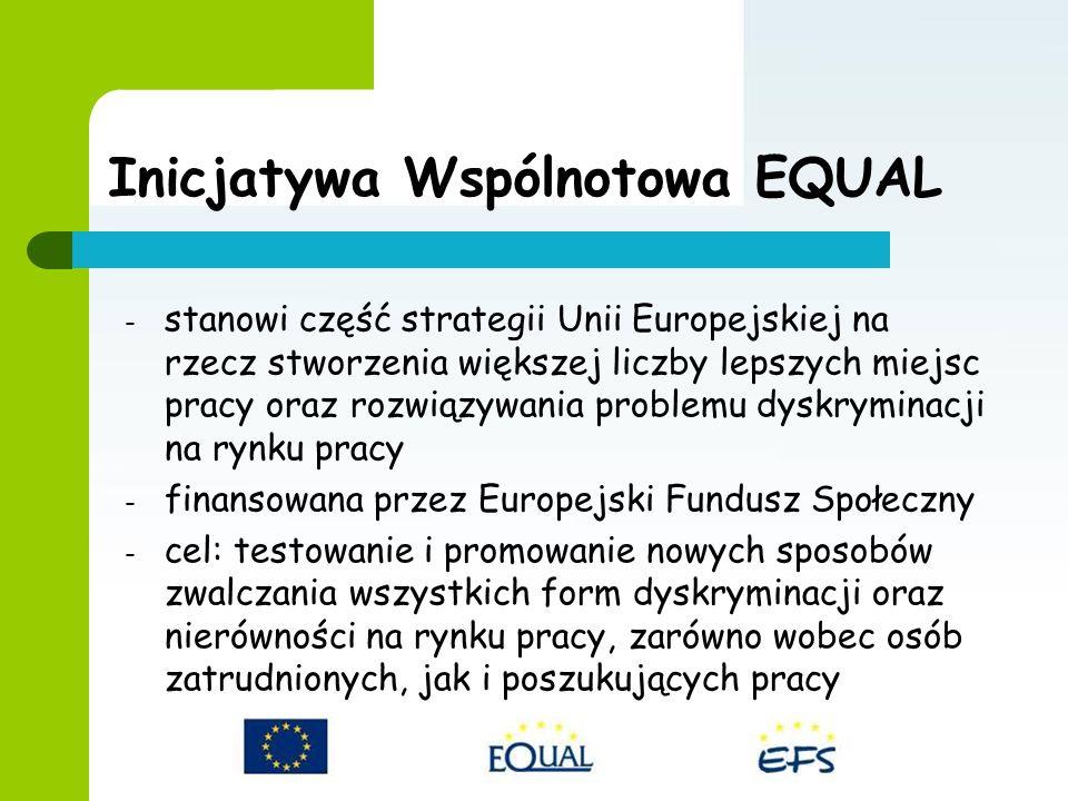 - stanowi część strategii Unii Europejskiej na rzecz stworzenia większej liczby lepszych miejsc pracy oraz rozwiązywania problemu dyskryminacji na rynku pracy - finansowana przez Europejski Fundusz Społeczny - cel: testowanie i promowanie nowych sposobów zwalczania wszystkich form dyskryminacji oraz nierówności na rynku pracy, zarówno wobec osób zatrudnionych, jak i poszukujących pracy