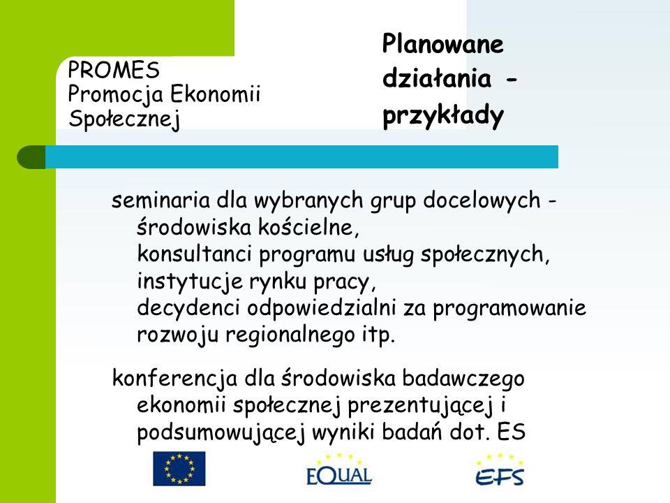 PROMES Promocja Ekonomii Społecznej seminaria dla wybranych grup docelowych - środowiska kościelne, konsultanci programu usług społecznych, instytucje rynku pracy, decydenci odpowiedzialni za programowanie rozwoju regionalnego itp.