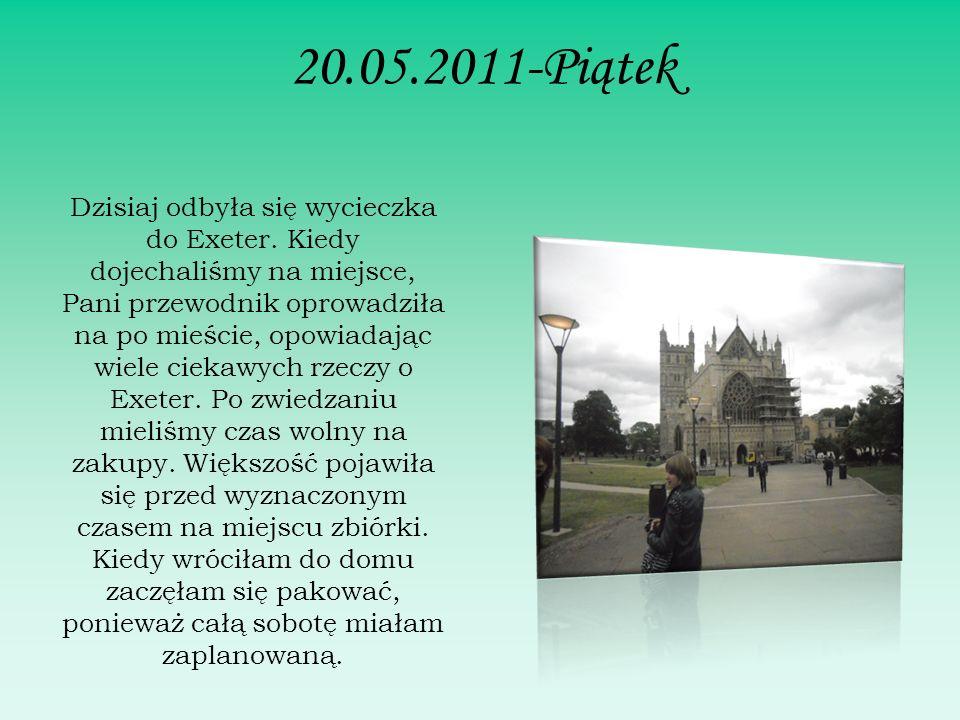 20.05.2011-Piątek Dzisiaj odbyła się wycieczka do Exeter.