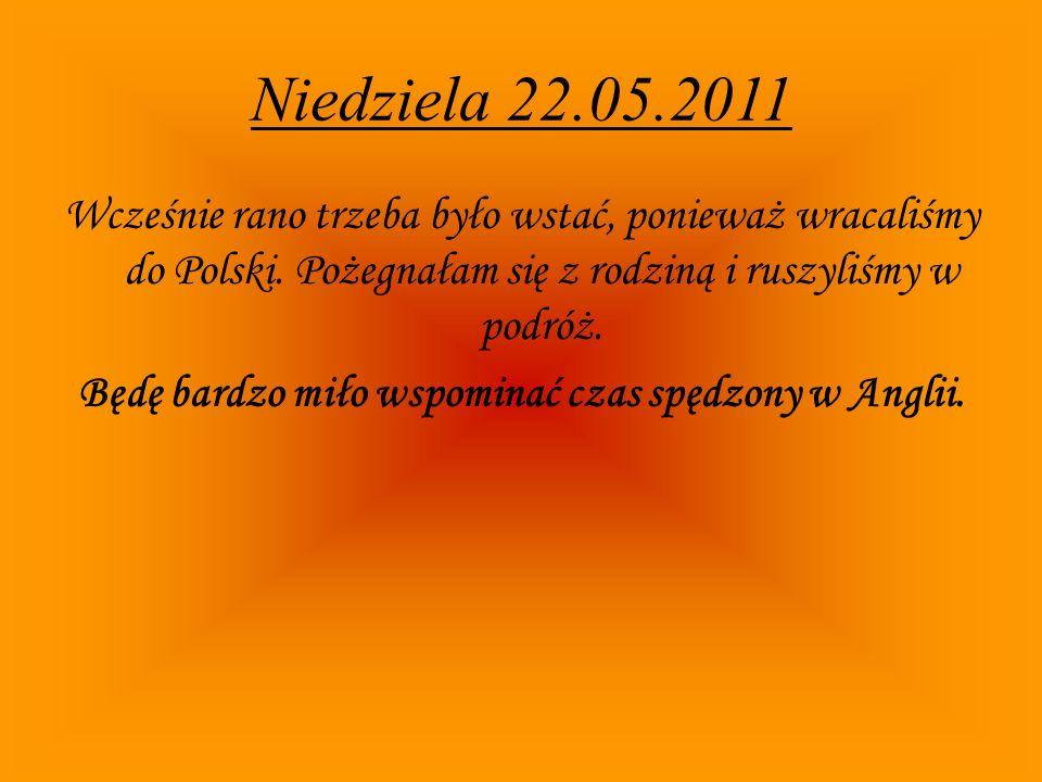Niedziela 22.05.2011 Wcześnie rano trzeba było wstać, ponieważ wracaliśmy do Polski.