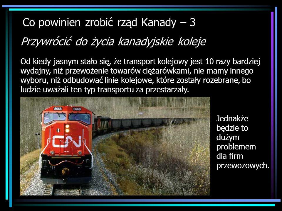 Co powinien zrobić rząd Kanady – 3 Przywrócić do życia kanadyjskie koleje Od kiedy jasnym stało się, że transport kolejowy jest 10 razy bardziej wydaj