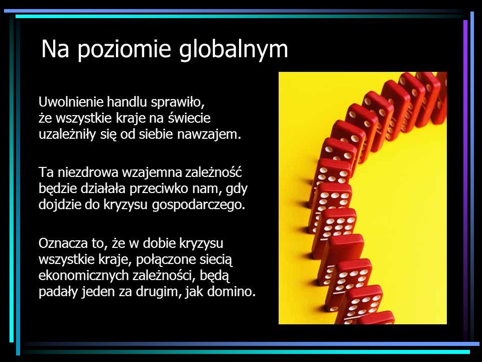 Na poziomie globalnym Uwolnienie handlu sprawiło, że wszystkie kraje na świecie uzależniły się od siebie nawzajem. Ta niezdrowa wzajemna zależność będ
