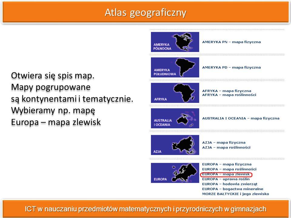 Atlas geograficzny ICT w nauczaniu przedmiotów matematycznych i przyrodniczych w gimnazjach Otwiera się spis map.