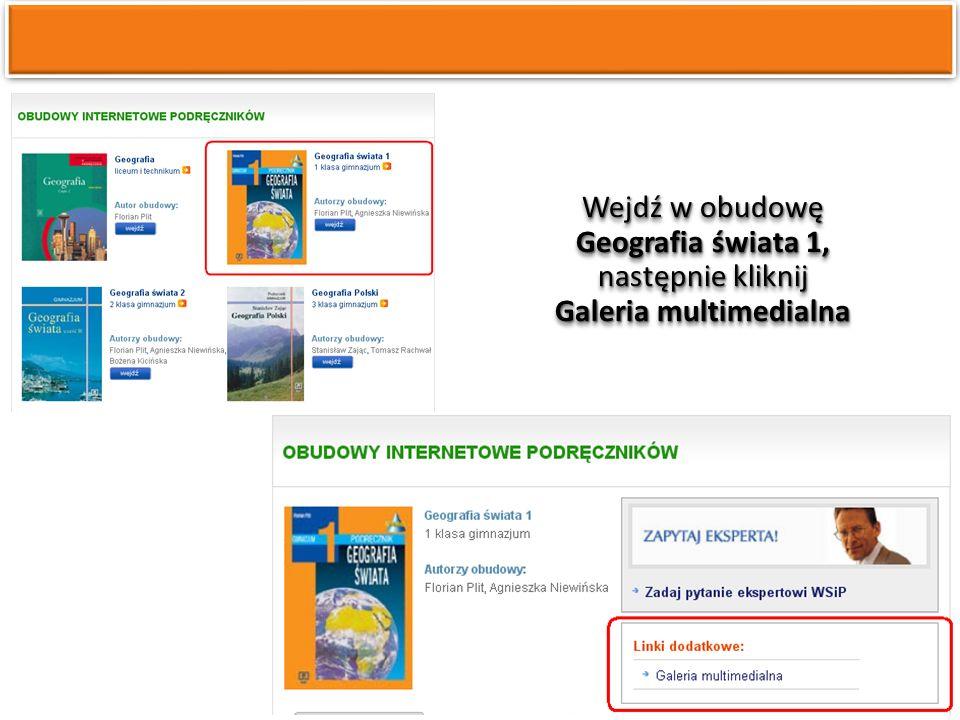 Wejdź w obudowę Geografia świata 1, następnie kliknij Galeria multimedialna