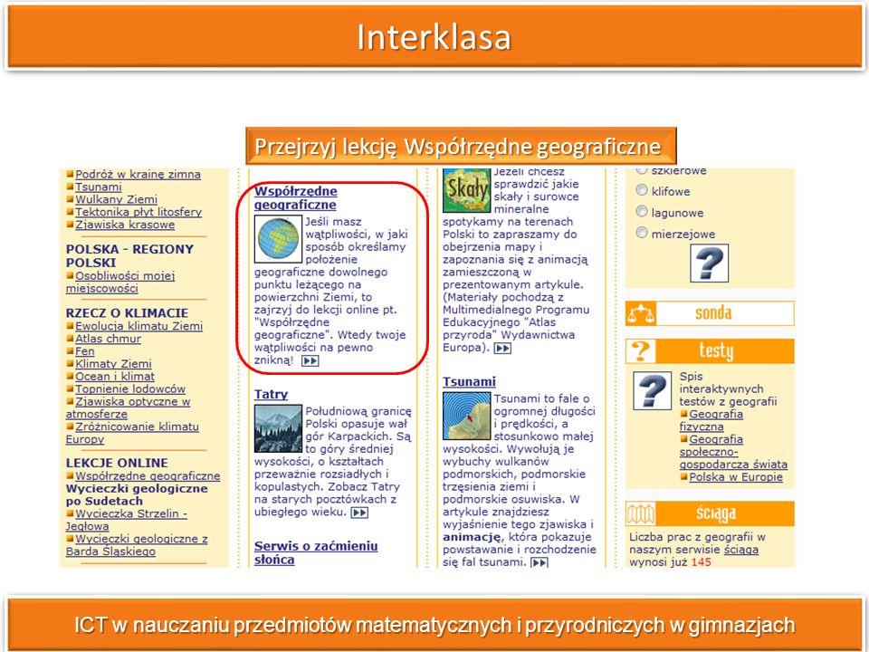 Spis tematyki informacji geograficznych ICT w nauczaniu przedmiotów matematycznych i przyrodniczych w gimnazjach Klikamy wybraną treść, następnie wybrany temat
