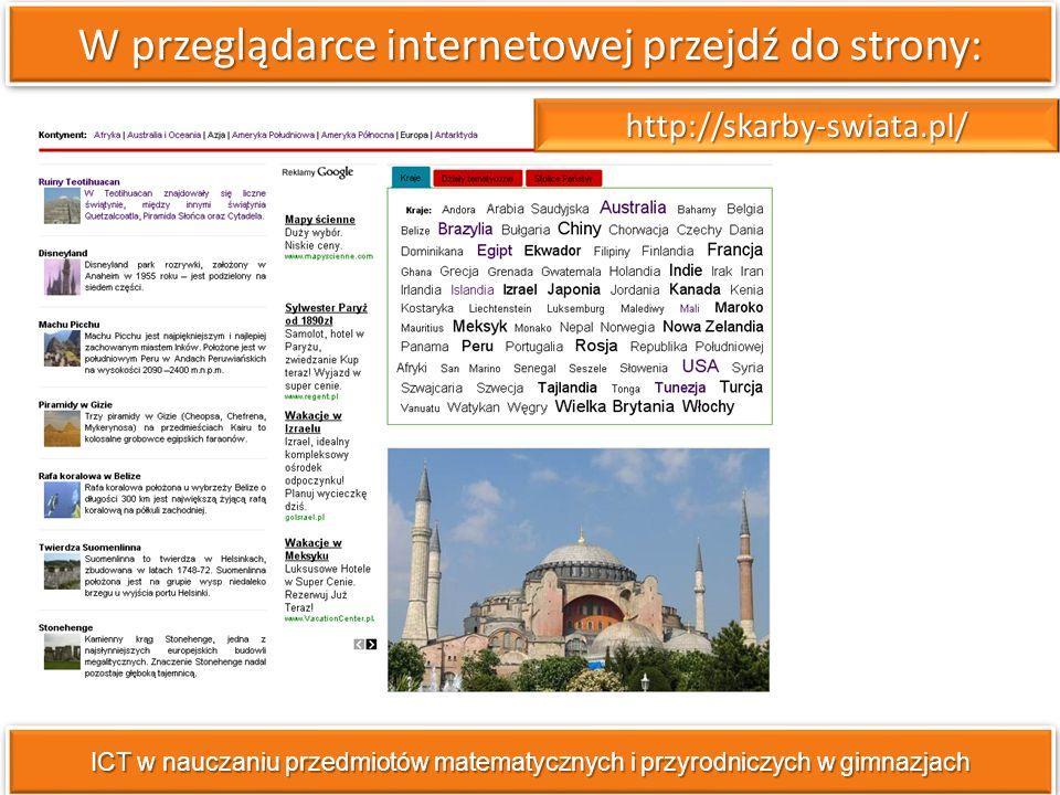W przeglądarce internetowej przejdź do strony: ICT w nauczaniu przedmiotów matematycznych i przyrodniczych w gimnazjach http://skarby-swiata.pl/