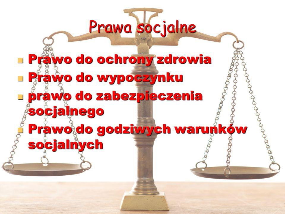 Prawa socjalne Prawo do ochrony zdrowia Prawo do ochrony zdrowia Prawo do wypoczynku Prawo do wypoczynku prawo do zabezpieczenia socjalnego prawo do z