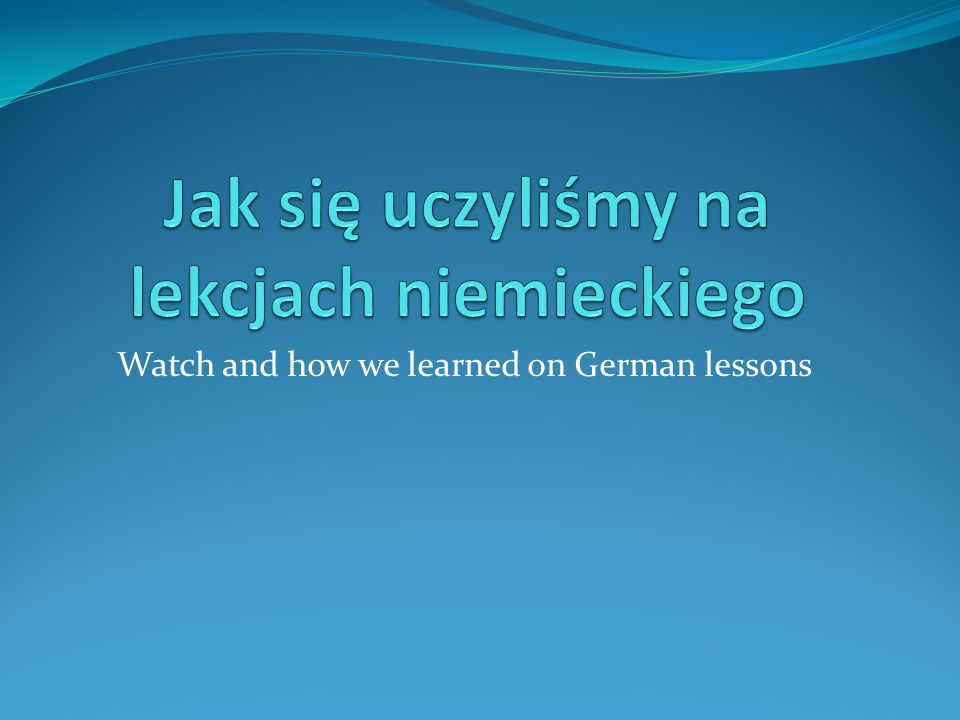 Watch and how we learned on German lessons