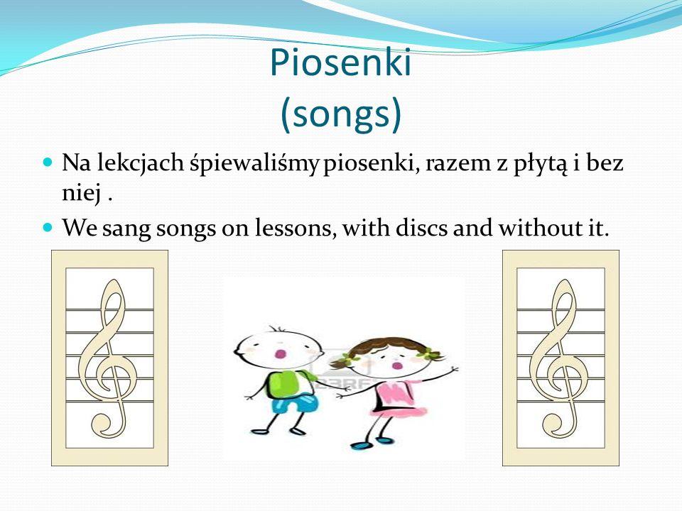 Piosenki (songs) Na lekcjach śpiewaliśmy piosenki, razem z płytą i bez niej. We sang songs on lessons, with discs and without it.