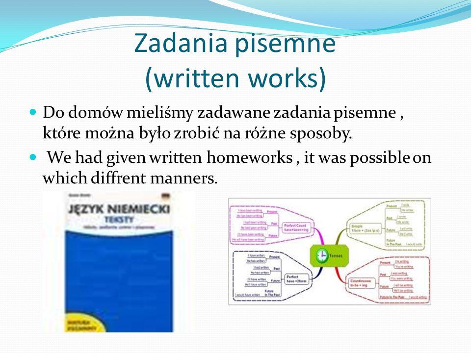 Zadania pisemne (written works) Do domów mieliśmy zadawane zadania pisemne, które można było zrobić na różne sposoby.