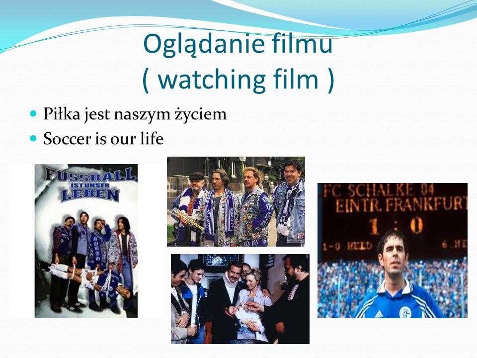 Oglądanie filmu ( watching film ) Piłka jest naszym życiem Soccer is our life