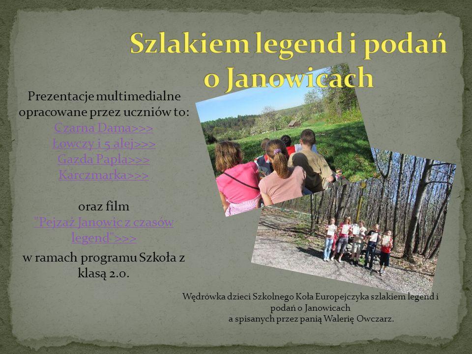 Prezentacje multimedialne opracowane przez uczniów to: Czarna Dama>>> Łowczy i 5 alej>>> Gazda Papla>>> Karczmarka>>> oraz film Pejzaż Janowic z czasów legend >>> w ramach programu Szkoła z klasą 2.0.