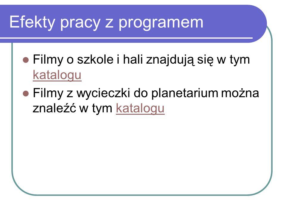 Efekty pracy z programem Filmy o szkole i hali znajdują się w tym katalogu katalogu Filmy z wycieczki do planetarium można znaleźć w tym katalogukatalogu