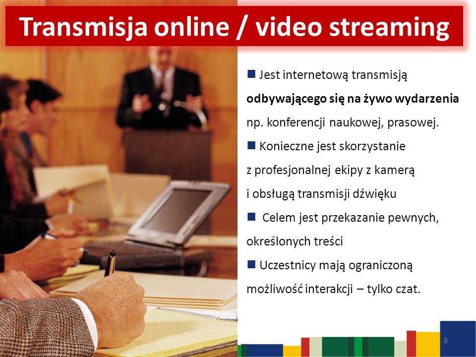Transmisja online / video streaming Jest internetową transmisją odbywającego się na żywo wydarzenia np.