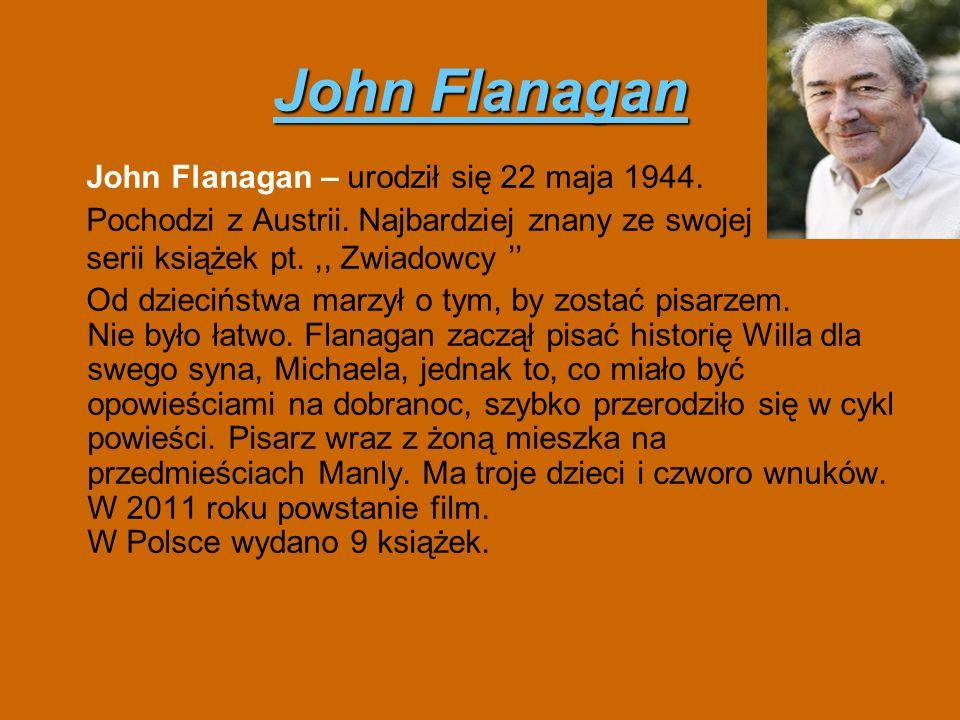 John Flanagan John Flanagan – urodził się 22 maja 1944.