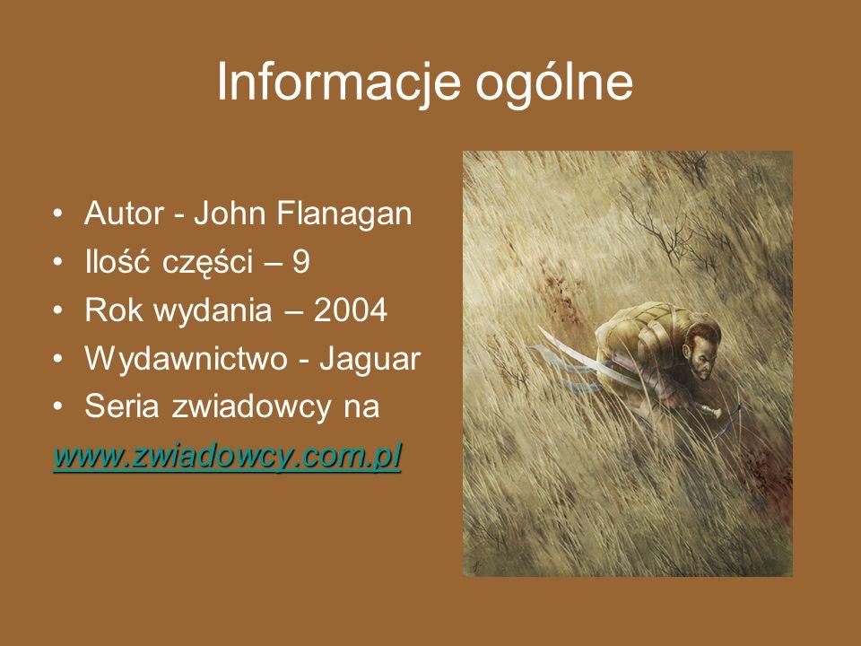 Informacje ogólne Autor - John Flanagan Ilość części – 9 Rok wydania – 2004 Wydawnictwo - Jaguar Seria zwiadowcy na www.zwiadowcy.com.pl