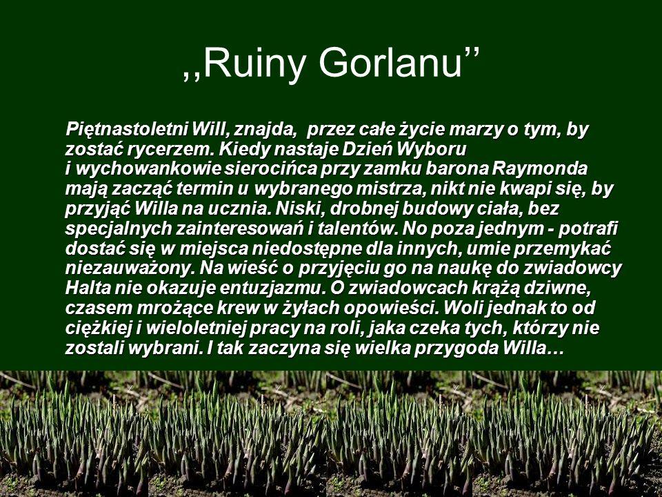 ,,Ruiny Gorlanu Piętnastoletni Will, znajda, przez całe życie marzy o tym, by zostać rycerzem.