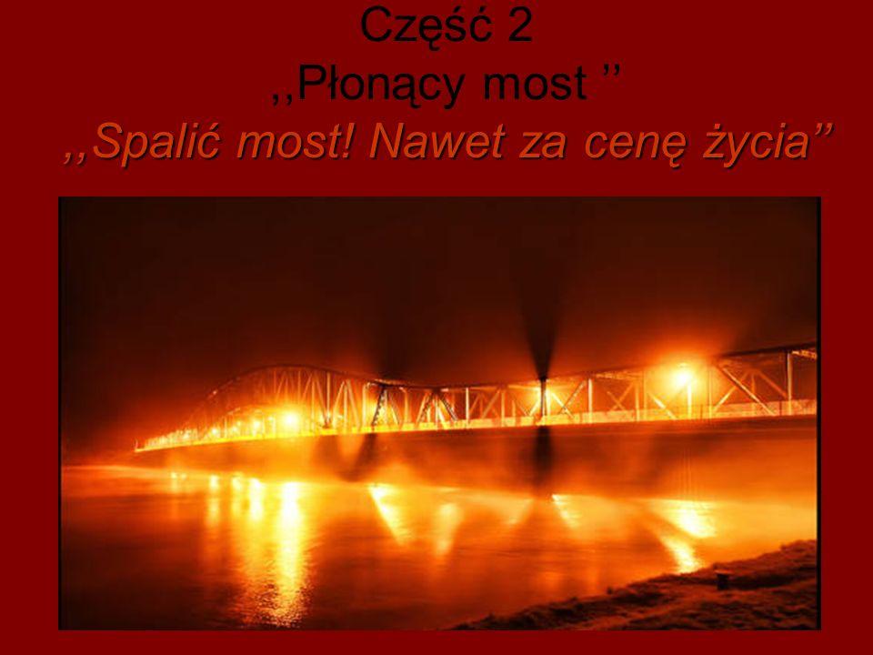 ,,Spalić most! Nawet za cenę życia Część 2,,Płonący most,,Spalić most! Nawet za cenę życia,