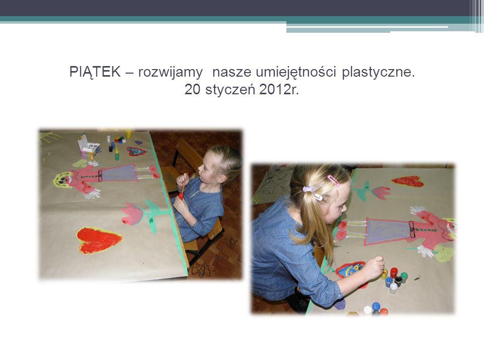PIĄTEK – rozwijamy nasze umiejętności plastyczne. 20 styczeń 2012r.